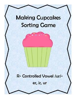 Making Cupcakes Sorting Game- R-Controlled Vowel /ur/- er, ir, ur