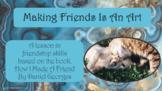 Making Friends Is An Art FRIENDSHIP SOCIAL SKILLS No Prep SEL Lsn w 3 vids Wrkst