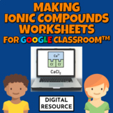 Making Ionic Compounds Digital Google Slides Worksheets fo
