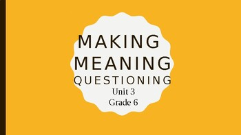 Making Meaning, Unit 3: Questioning (Grade 6)