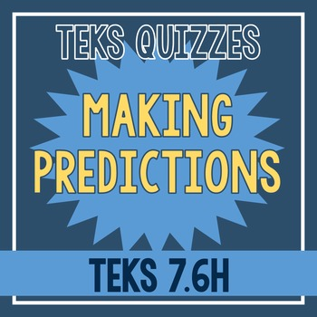 Making Predictions Quiz (TEKS 7.6H)