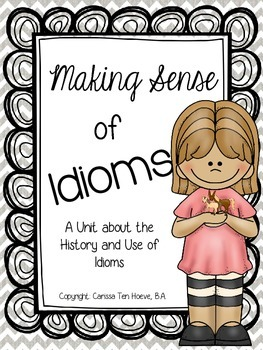 Making Sense of Idioms: A Unit About the History and Use o