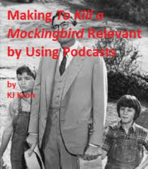 Making To Kill a Mockingbird Relevant by Using Podcasts Ch 1