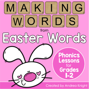 Easter Themed Phonics Lessons (Making Words Activities for K-3)