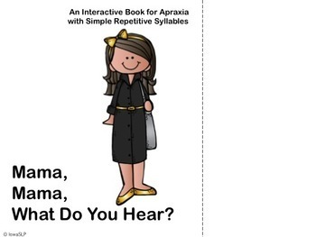 Mama, Mama, What Do You Hear? An Interactive Book for Apraxia