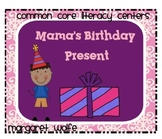 Mama's Birthday Present  1st Gr Unit 4 Week 1 Common Core Literacy Centers