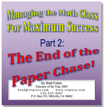 Managing the Math Class for Maximum Success: Volume 2 Ending the Paper Chase!