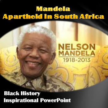 Black History Mandela/Apartheid in South Africa Inspirational PowerPoint