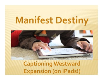 Manifest Destiny: Captioning Westward Expansion (on iPads!)