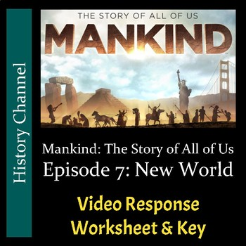 Mankind The Story of All of Us - Episode 7: New World - Video Worksheet/Key