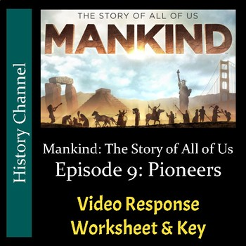 Mankind The Story of All of Us - Episode 9: Pioneers - Video Worksheet/Key