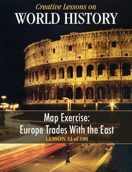 Map Exercise: Europe Trades with the East, WORLD HISTORY LESSON 32 of 100, +Quiz