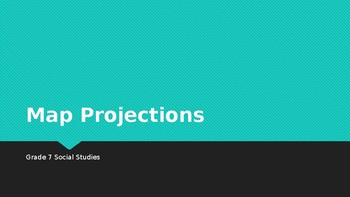 Map Projections PowerPoint (World Geography Complete Hands On Unit Package )