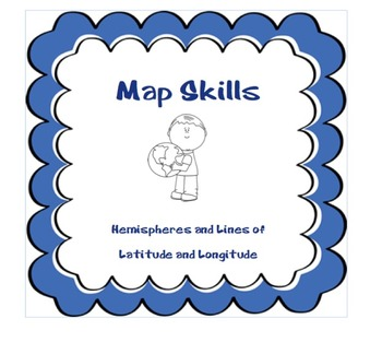 Map Skills- Hemispheres, Latitude and Longitude