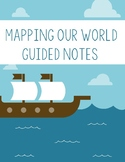 Mapping Our World Guided Notes
