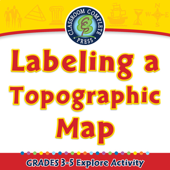Mapping Skills with Google Earth™: Labeling a Topographic Map Explore PC Gr. 3-5