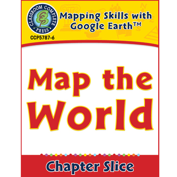 Mapping Skills with Google Earth: Map the World Gr. 3-5