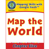 Mapping Skills with Google Earth: Map the World Gr. 6-8