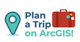 Plan a Trip with ArcGIS!