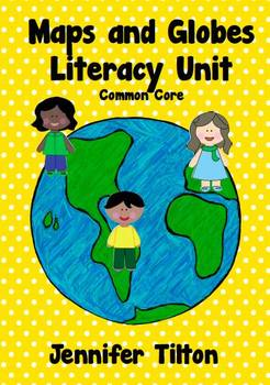 Maps and Globes Literacy Unit - Common Core