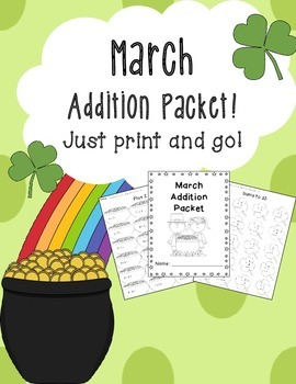 March Addition Worksheet Packet- Just Print and Go!