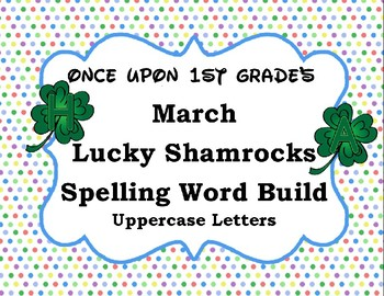 March St. Patrick Shamrock Spelling Word Work Build Alphabet - Uppercase Letters