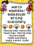 March Madness-Basketball--Writing Paper--Writing Stationary--DIFFERENTIATED