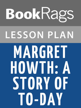 Margret Howth: A Story of To-Day Lesson Plans