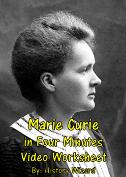 Marie Curie in Four Minutes Video Worksheet