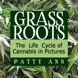 Cannabis  GRASS ROOTS: The Life Cycle Presented in a Powerpoint with Discussions