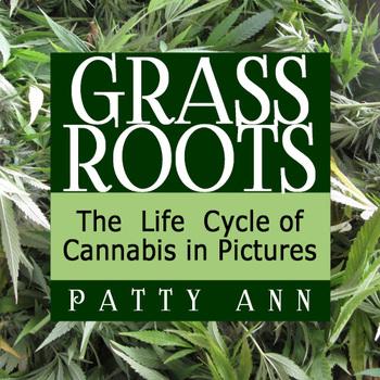 Marijuana - Cannabis - Weed - Pot = Grass Roots > Life Cyc