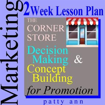 Marketing 2-Week Lesson Plan > Decision Making & Promotion 4 the Corner Store