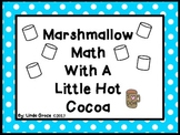 Marshmallow Math with a Little Hot Cocoa: Common Core Aligned Math Activities
