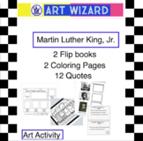 Martin Luther King, Jr. - 2 Flip books, 2 Coloring Pages, 12 Quotes, Art Lesson