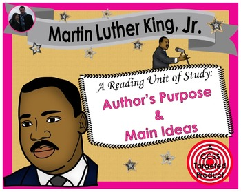 Martin Luther King, Jr. [Author's Purpose & Main Ideas] Reading Unit of Study