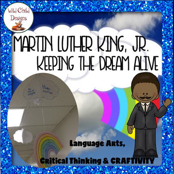 Martin Luther King Jr: Keeping the Dream Alive Critical Thinking & Craftivity
