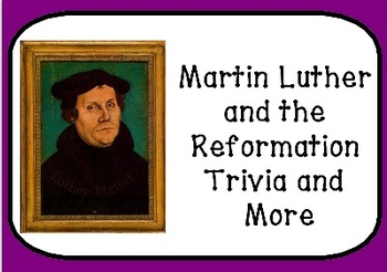 Martin Luther and the Reformation Trivia and More