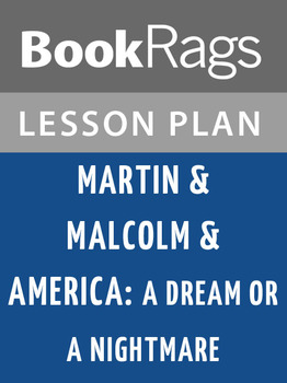 Martin & Malcolm & America: A Dream or a Nightmare Lesson Plans