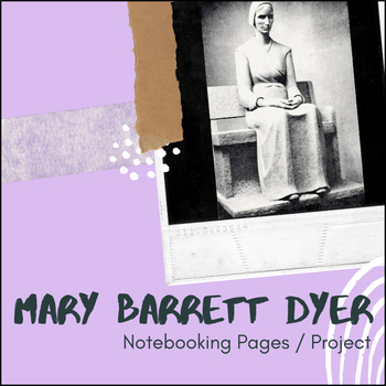 Mary Barrett Dyer - U.S. History Notebooking Project