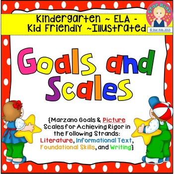 Goals and Scales for Kindergarten {ELA, Kid Friendly, Picture Scales}