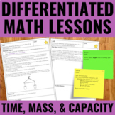 Time, Mass, and Capacity Lessons | Differentiated | 2020 O