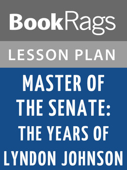 Master of the Senate: The Years of Lyndon Johnson Lesson Plans