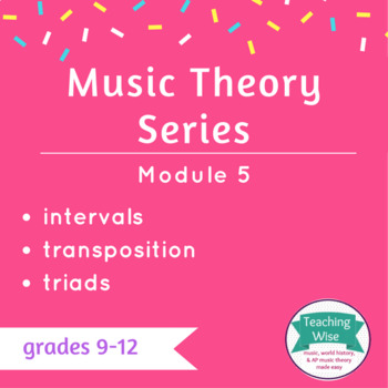 Music Theory Series - Module 5 - Intervals, Transposition &Triads
