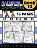 Mastering Sight Words Book 10: Kindergarten Worksheets