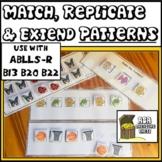 Match Replicate and Extend a Pattern ABLLS-R B13 B20 B22 ABA