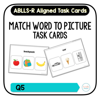 Match Word to Picture Task Cards [ABLLS-R Aligned Q5]