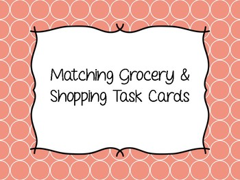 Matching Grocery & Shopping Task Cards