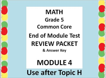 Grade 5 Math Common Core CCSS Module 4 END OF MODULE Test Review  & Ans. Key