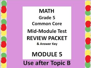 Grade 5 Math Common Core CCSS Module 5 Mid-MODULE Test Review Packet & Ans. Key