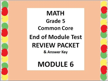 Grade 5 Math Common Core CCSS Module 6 End-of-MODULE Test Review   & Answer Key